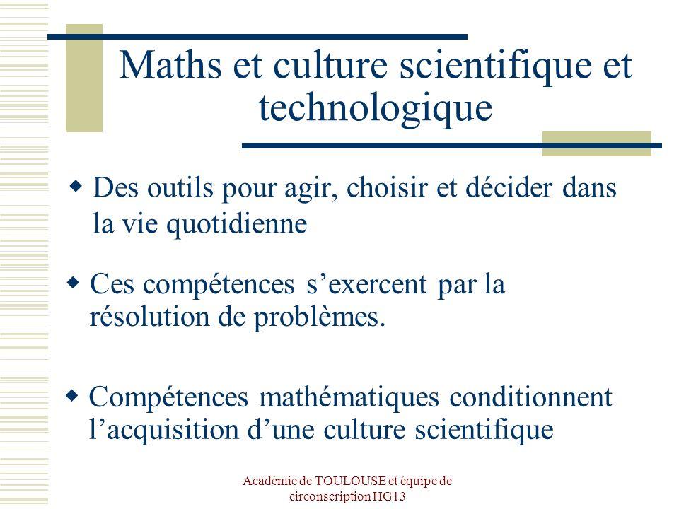Académie de TOULOUSE et équipe de circonscription HG13 Maths et culture scientifique et technologique Des outils pour agir, choisir et décider dans la