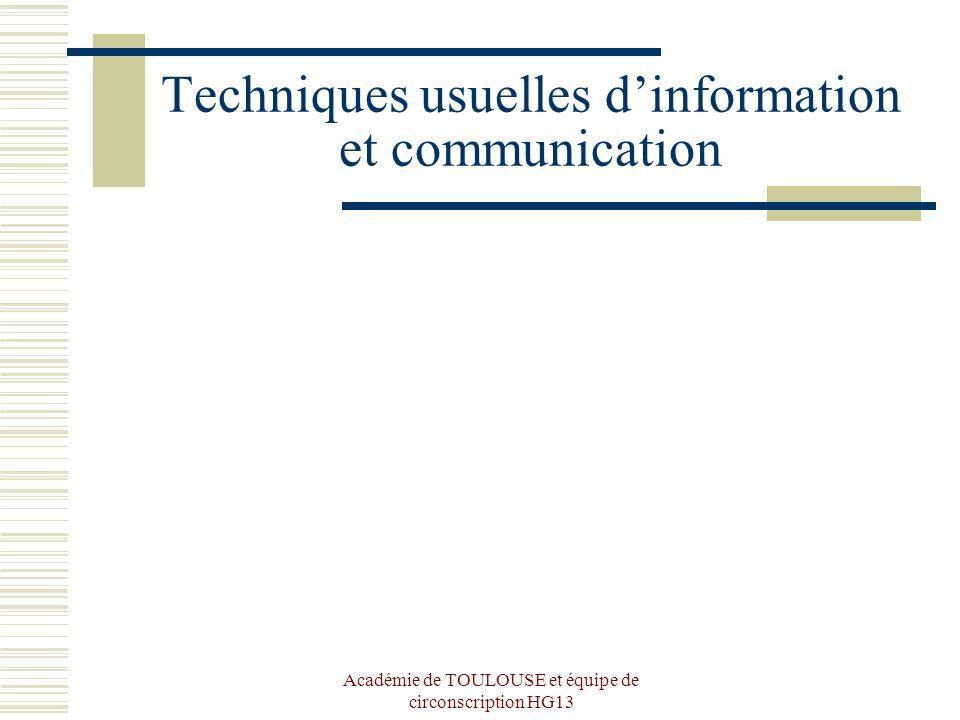 Académie de TOULOUSE et équipe de circonscription HG13 Techniques usuelles dinformation et communication