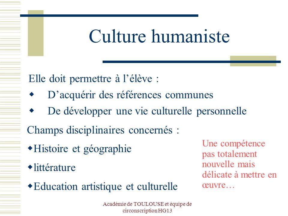 Académie de TOULOUSE et équipe de circonscription HG13 Culture humaniste Elle doit permettre à lélève : Dacquérir des références communes De développe