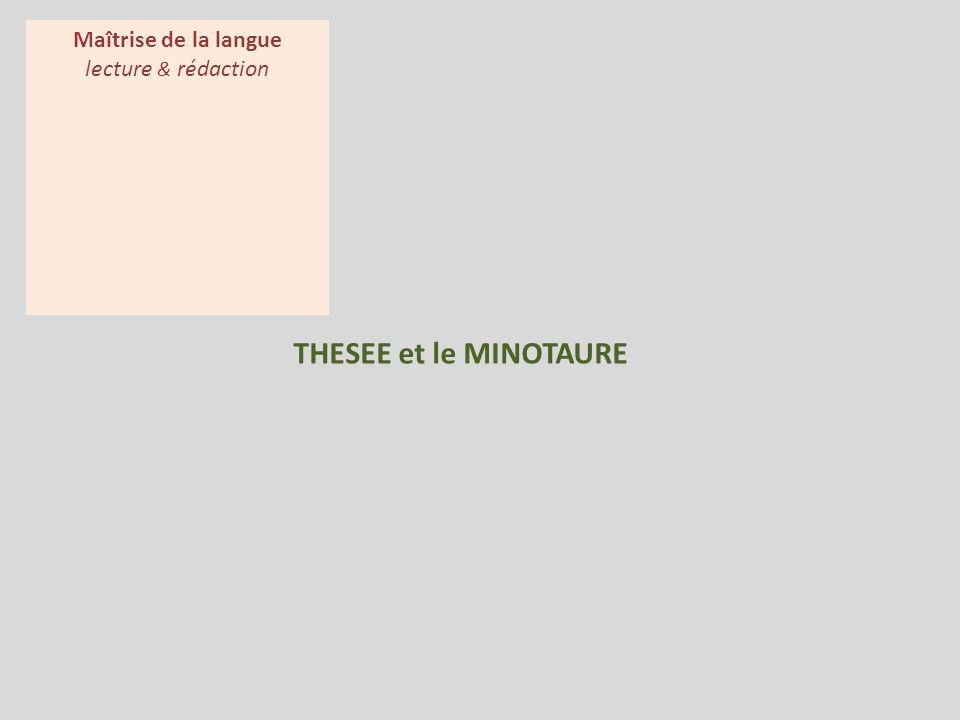 THESEE et le MINOTAURE Maîtrise de la langue expression orale Maîtrise de la langue lecture & rédaction