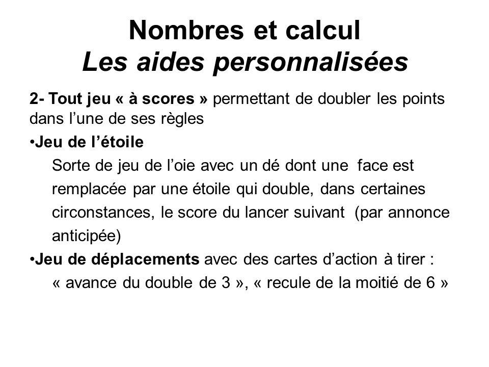 Nombres et calcul Les aides personnalisées 2- Tout jeu « à scores » permettant de doubler les points dans lune de ses règles Jeu de létoile Sorte de j
