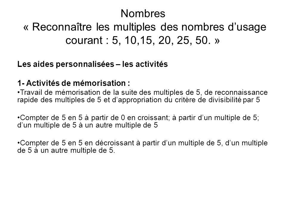 Nombres « Reconnaître les multiples des nombres dusage courant : 5, 10,15, 20, 25, 50. » Les aides personnalisées – les activités 1- Activités de mémo