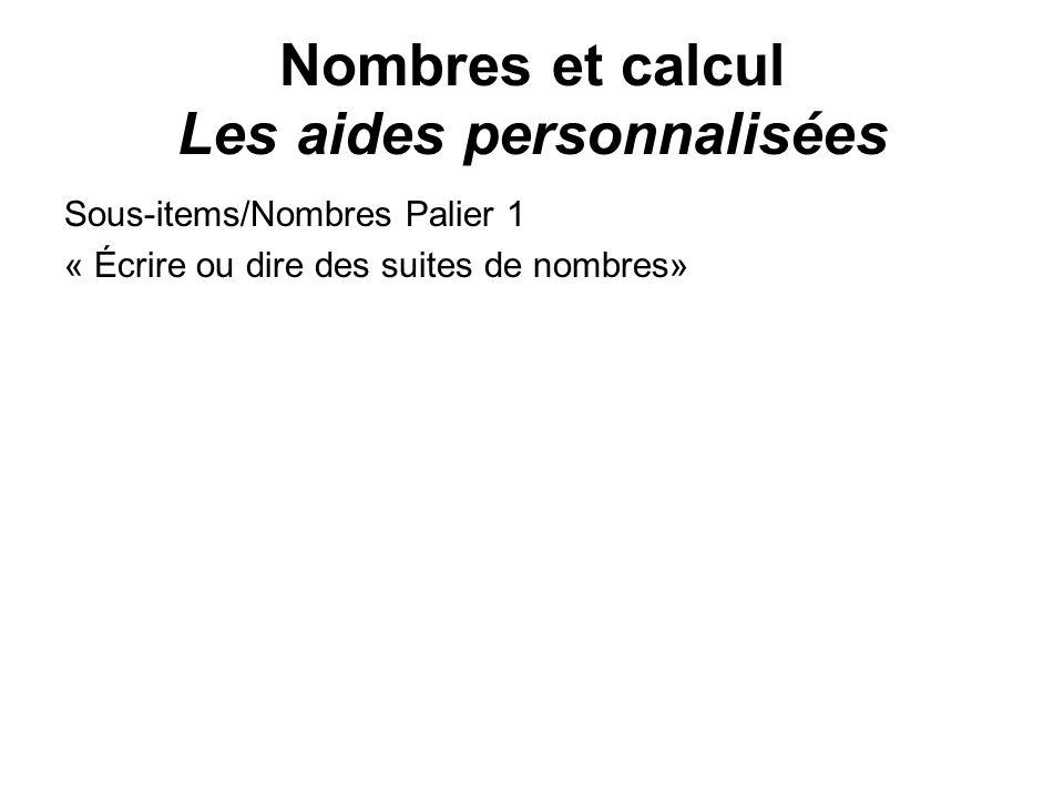 Nombres et calcul Les aides personnalisées Sous-items/Nombres Palier 1 « Écrire ou dire des suites de nombres»