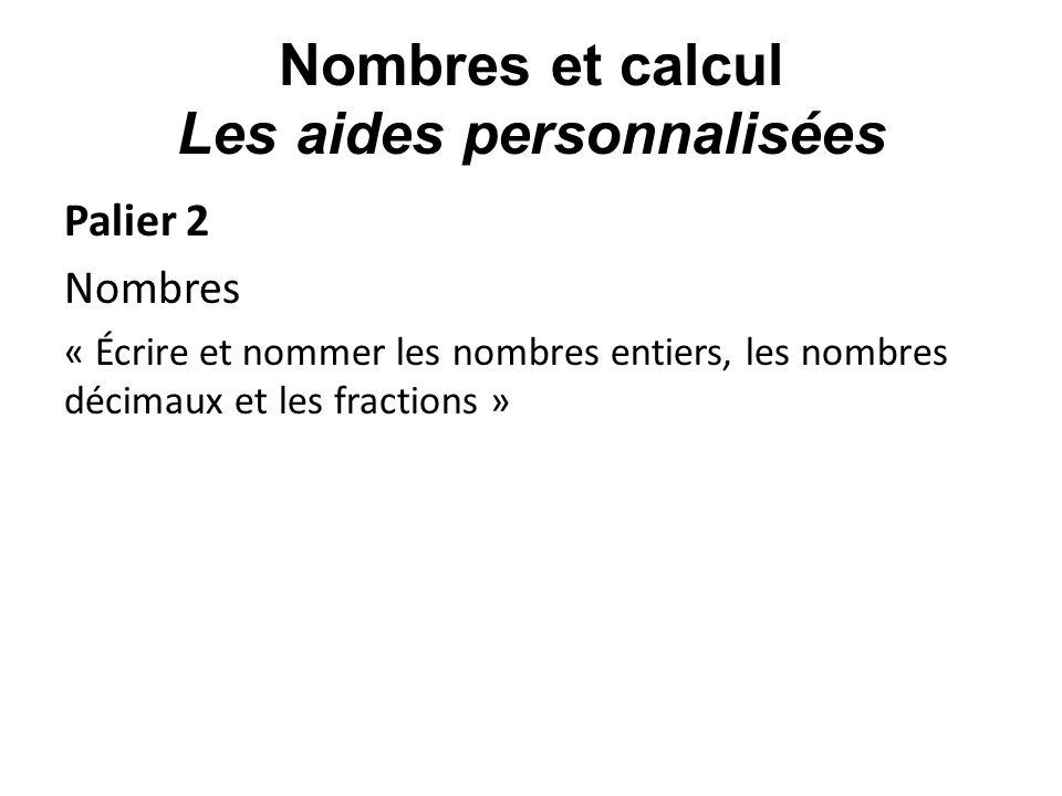 Palier 2 Nombres « Écrire et nommer les nombres entiers, les nombres décimaux et les fractions »