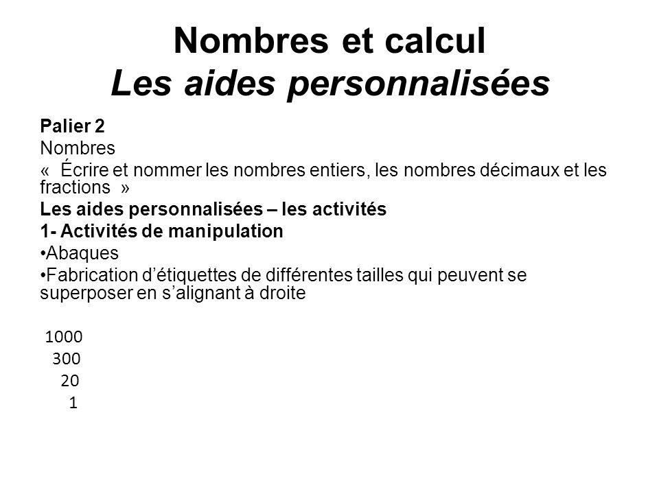 Nombres et calcul Les aides personnalisées Palier 2 Nombres « Écrire et nommer les nombres entiers, les nombres décimaux et les fractions » Les aides
