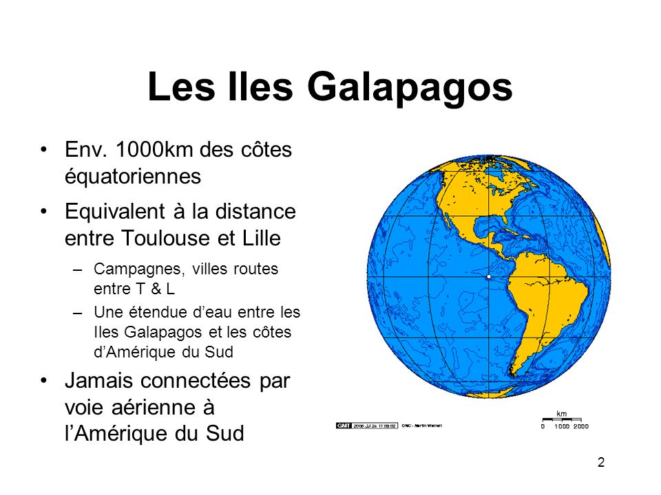 Les Iles Galapagos Env. 1000km des côtes équatoriennes Equivalent à la distance entre Toulouse et Lille –Campagnes, villes routes entre T & L –Une éte