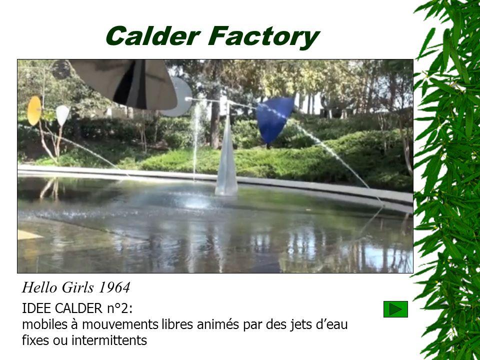 Calder Factory IDEE CALDER n°2: mobiles à mouvements libres animés par des jets deau fixes ou intermittents Hello Girls 1964
