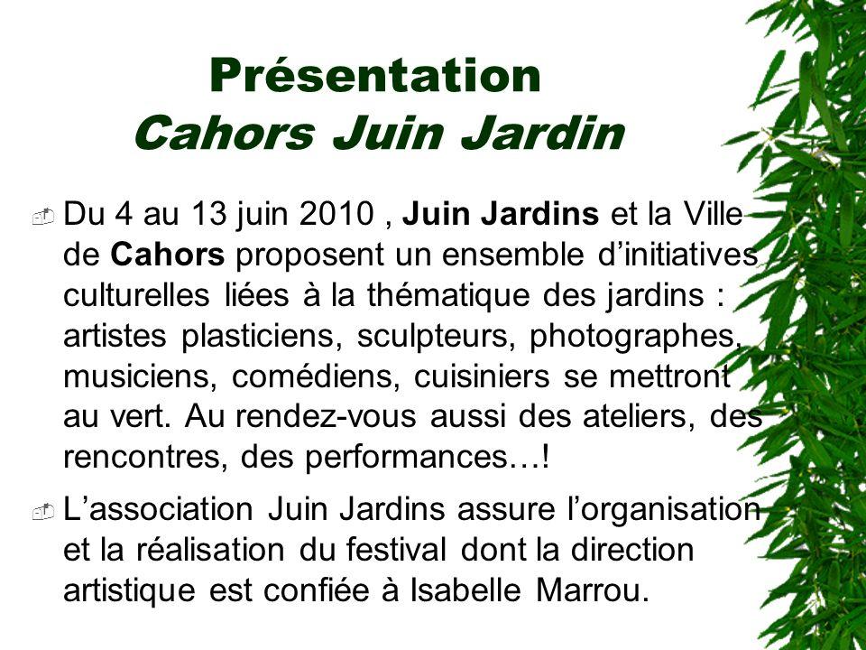 Présentation Cahors Juin Jardin Du 4 au 13 juin 2010, Juin Jardins et la Ville de Cahors proposent un ensemble dinitiatives culturelles liées à la thé