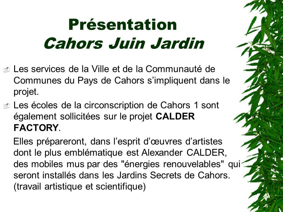 Présentation Cahors Juin Jardin Les services de la Ville et de la Communauté de Communes du Pays de Cahors simpliquent dans le projet. Les écoles de l