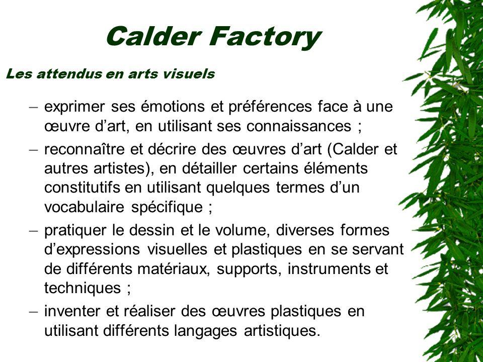 Calder Factory –exprimer ses émotions et préférences face à une œuvre dart, en utilisant ses connaissances ; –reconnaître et décrire des œuvres dart (