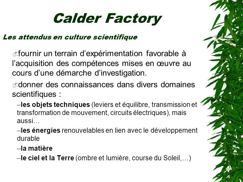 Calder Factory fournir un terrain dexpérimentation favorable à lacquisition des compétences mises en œuvre au cours dune démarche dinvestigation. donn