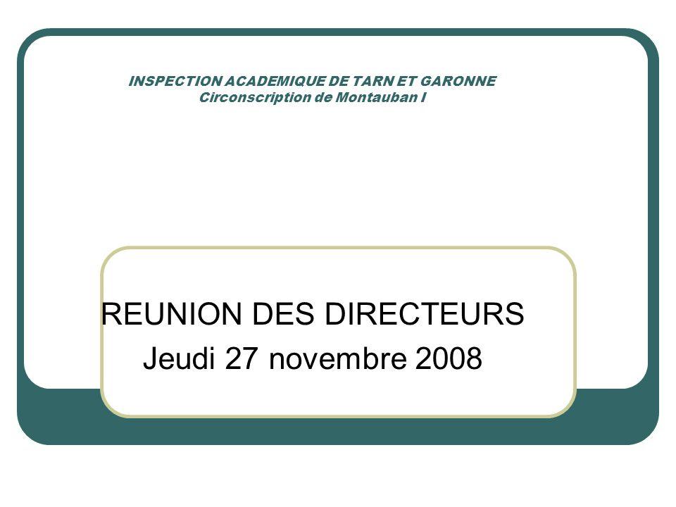 INSPECTION ACADEMIQUE DE TARN ET GARONNE Circonscription de Montauban I REUNION DES DIRECTEURS Jeudi 27 novembre 2008