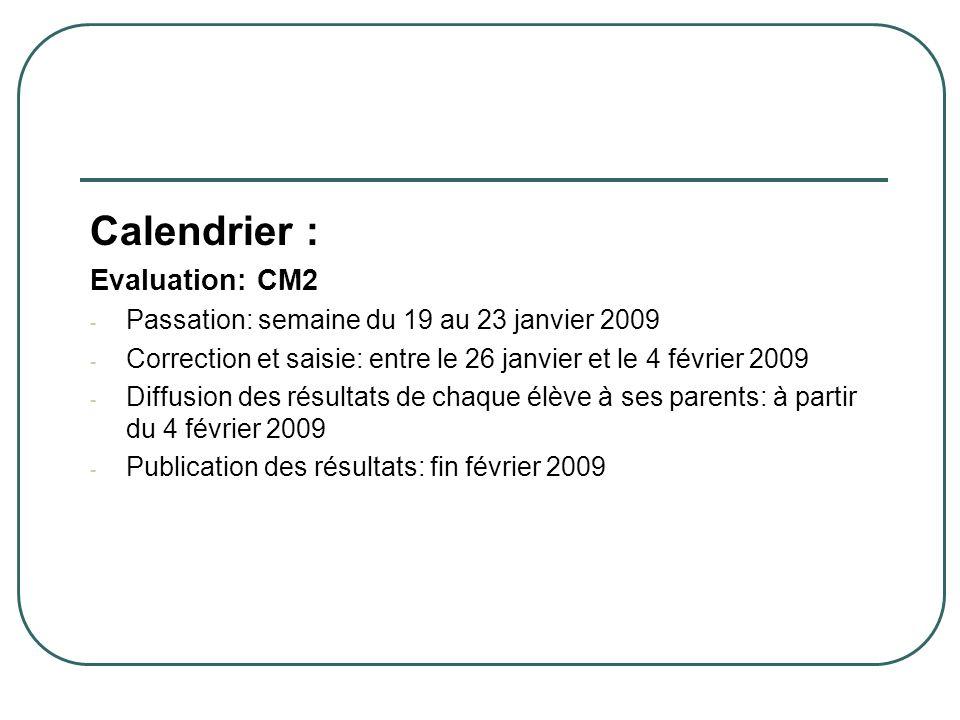 Calendrier : Evaluation: CM2 - Passation: semaine du 19 au 23 janvier 2009 - Correction et saisie: entre le 26 janvier et le 4 février 2009 - Diffusio