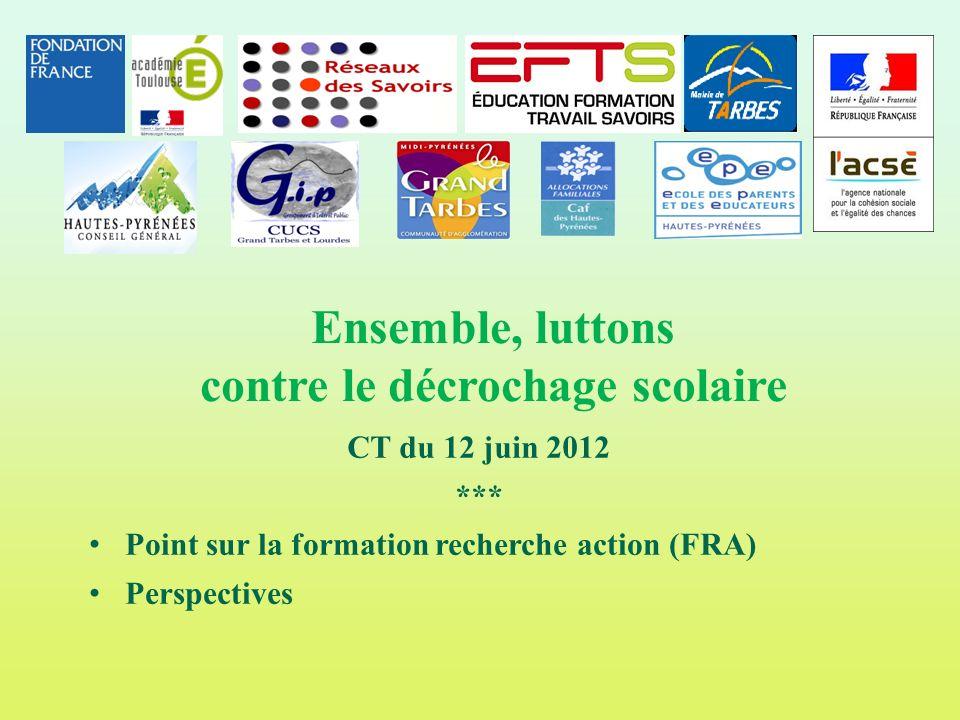 Point sur la formation recherche action (FRA) Perspectives Ensemble, luttons contre le décrochage scolaire CT du 12 juin 2012 ***