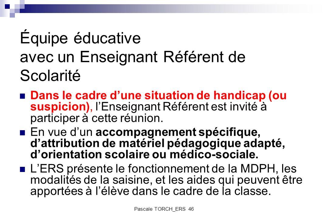 Équipe éducative avec un Enseignant Référent de Scolarité Dans le cadre dune situation de handicap (ou suspicion), lEnseignant Référent est invité à p