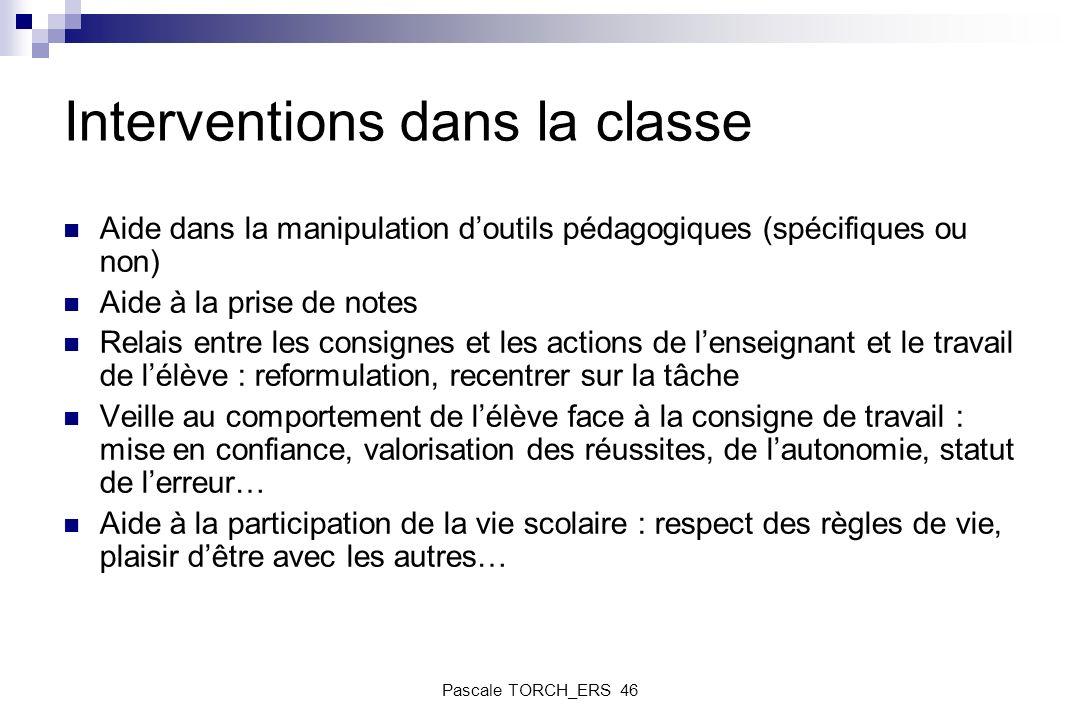 Interventions dans la classe Aide dans la manipulation doutils pédagogiques (spécifiques ou non) Aide à la prise de notes Relais entre les consignes e