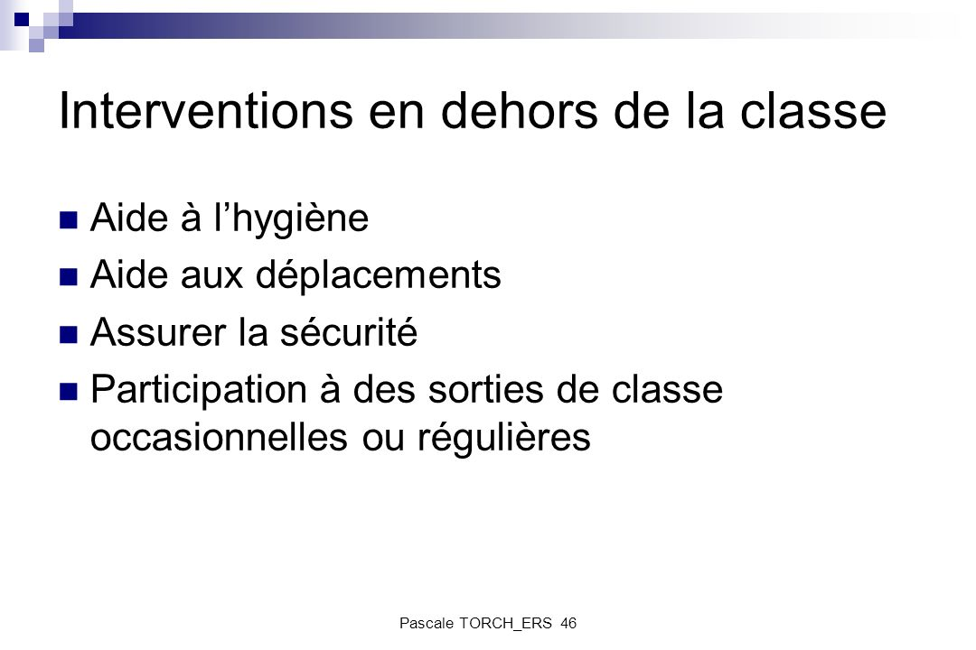 Interventions en dehors de la classe Aide à lhygiène Aide aux déplacements Assurer la sécurité Participation à des sorties de classe occasionnelles ou