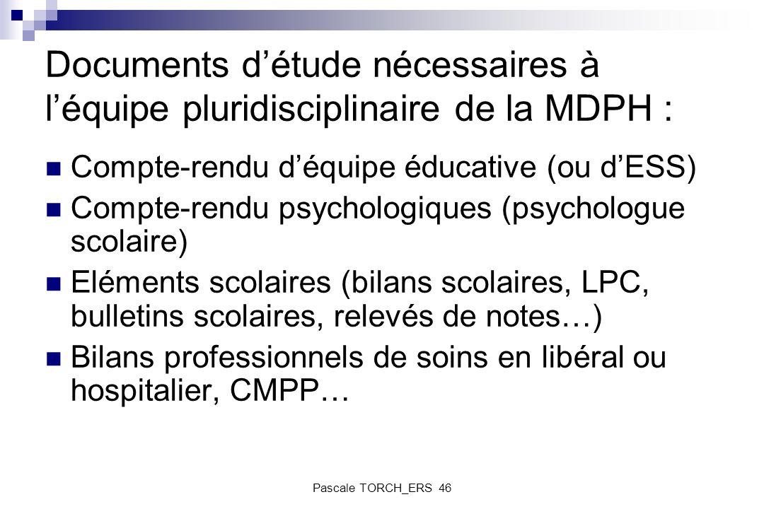 Documents détude nécessaires à léquipe pluridisciplinaire de la MDPH : Compte-rendu déquipe éducative (ou dESS) Compte-rendu psychologiques (psycholog