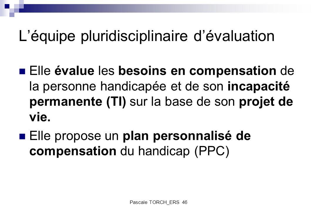 Léquipe pluridisciplinaire dévaluation Elle évalue les besoins en compensation de la personne handicapée et de son incapacité permanente (TI) sur la b