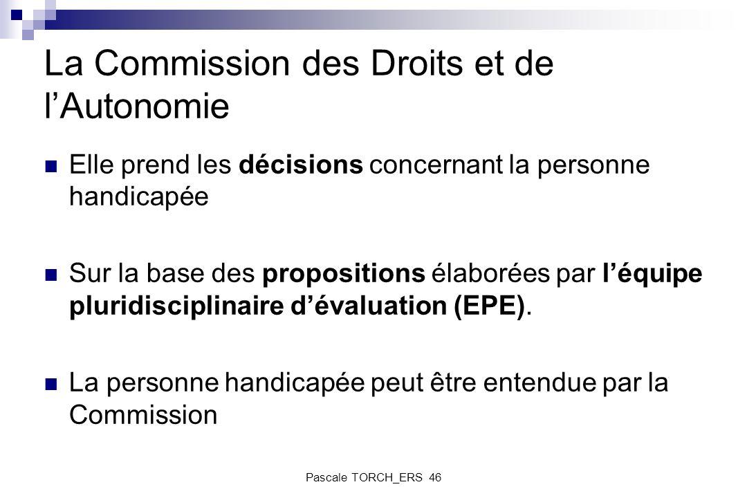La Commission des Droits et de lAutonomie Elle prend les décisions concernant la personne handicapée Sur la base des propositions élaborées par léquip