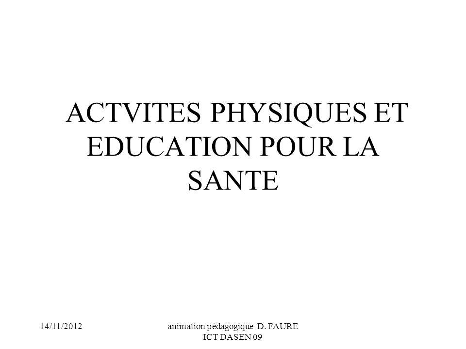 14/11/2012animation pédagogique D. FAURE ICT DASEN 09 ACTVITES PHYSIQUES ET EDUCATION POUR LA SANTE