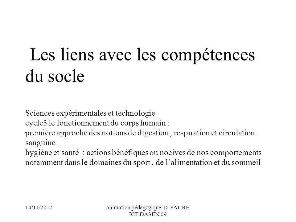 14/11/2012animation pédagogique D. FAURE ICT DASEN 09 Les liens avec les compétences du socle Sciences expérimentales et technologie cycle3 le fonctio