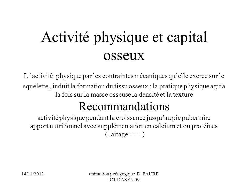 14/11/2012animation pédagogique D. FAURE ICT DASEN 09 Activité physique et capital osseux L activité physique par les contraintes mécaniques quelle ex