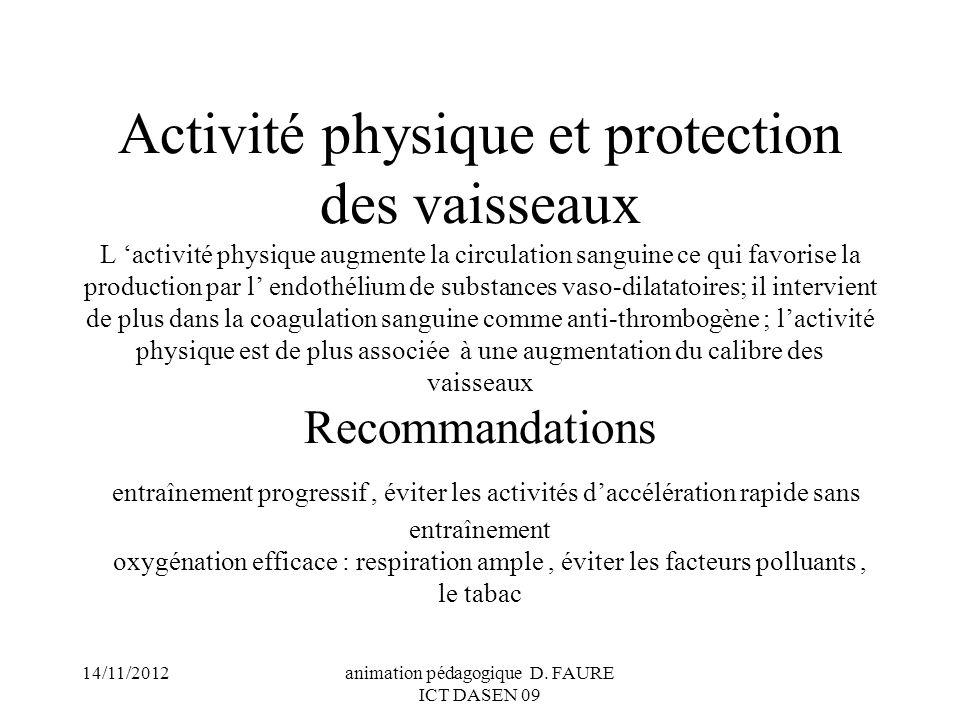 14/11/2012animation pédagogique D. FAURE ICT DASEN 09 Activité physique et protection des vaisseaux L activité physique augmente la circulation sangui