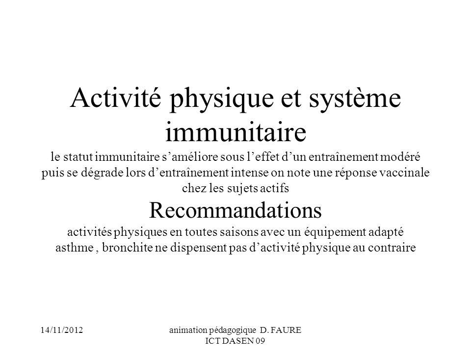 14/11/2012animation pédagogique D. FAURE ICT DASEN 09 Activité physique et système immunitaire le statut immunitaire saméliore sous leffet dun entraîn