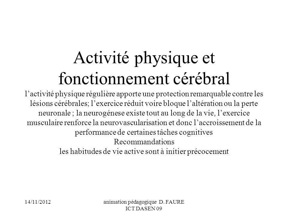 14/11/2012animation pédagogique D. FAURE ICT DASEN 09 Activité physique et fonctionnement cérébral lactivité physique régulière apporte une protection