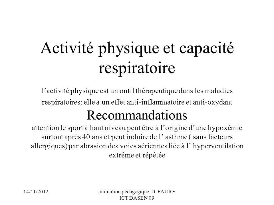 14/11/2012animation pédagogique D. FAURE ICT DASEN 09 Activité physique et capacité respiratoire lactivité physique est un outil thérapeutique dans le