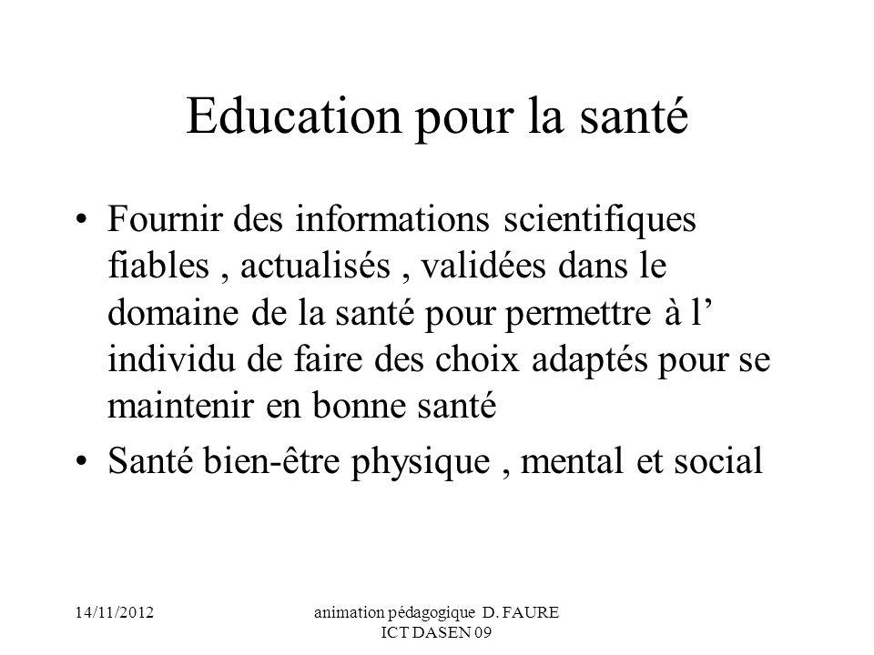 14/11/2012animation pédagogique D. FAURE ICT DASEN 09 Education pour la santé Fournir des informations scientifiques fiables, actualisés, validées dan