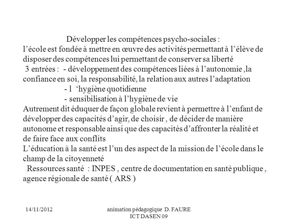 14/11/2012animation pédagogique D. FAURE ICT DASEN 09 Développer les compétences psycho-sociales : lécole est fondée à mettre en œuvre des activités p