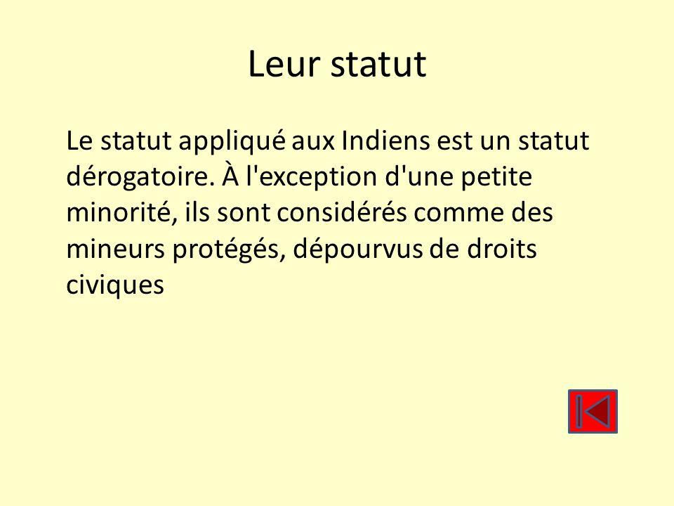 Leur statut Le statut appliqué aux Indiens est un statut dérogatoire. À l'exception d'une petite minorité, ils sont considérés comme des mineurs proté