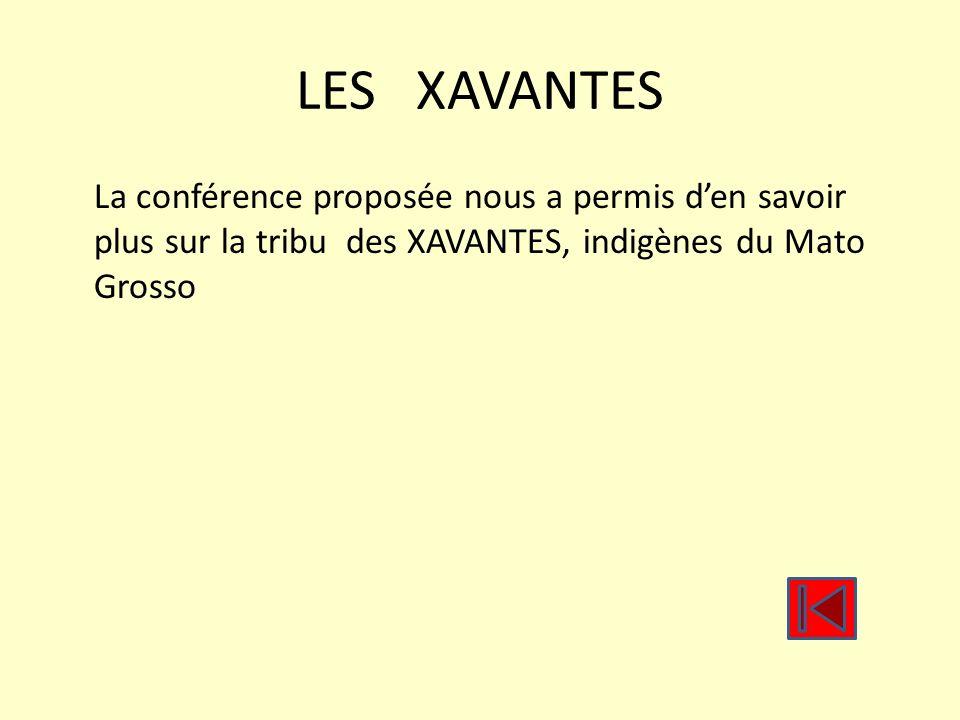 LES XAVANTES La conférence proposée nous a permis den savoir plus sur la tribu des XAVANTES, indigènes du Mato Grosso