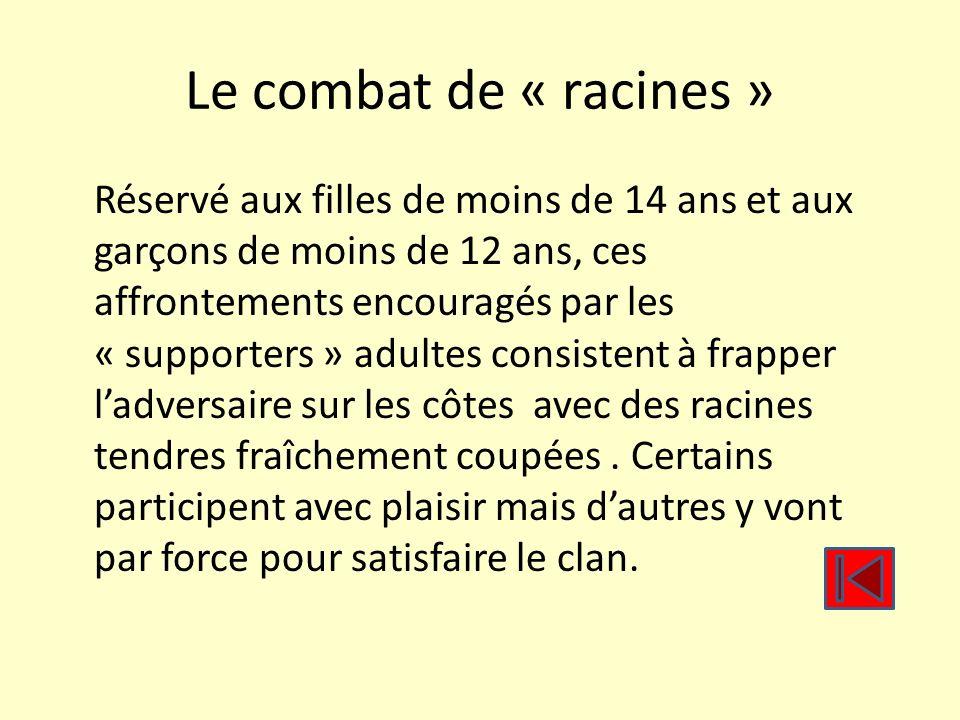 Le combat de « racines » Réservé aux filles de moins de 14 ans et aux garçons de moins de 12 ans, ces affrontements encouragés par les « supporters »