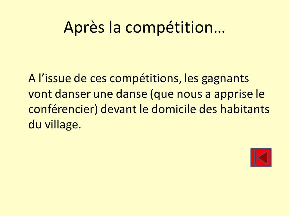 Après la compétition… A lissue de ces compétitions, les gagnants vont danser une danse (que nous a apprise le conférencier) devant le domicile des hab