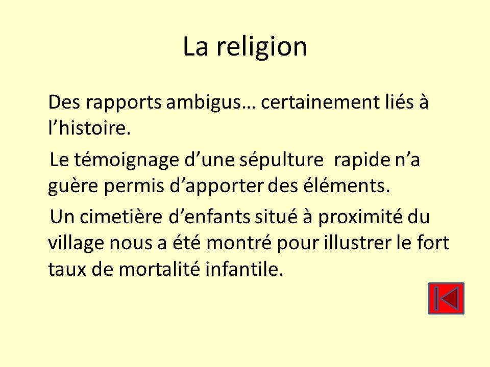 La religion Des rapports ambigus… certainement liés à lhistoire. Le témoignage dune sépulture rapide na guère permis dapporter des éléments. Un cimeti
