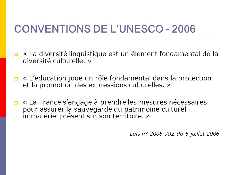 CONVENTIONS DE LUNESCO - 2006 « La diversité linguistique est un élément fondamental de la diversité culturelle. » « Léducation joue un rôle fondament
