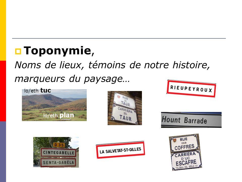 Toponymie, Noms de lieux, témoins de notre histoire, marqueurs du paysage… lo/eth tuc lo/eth plan