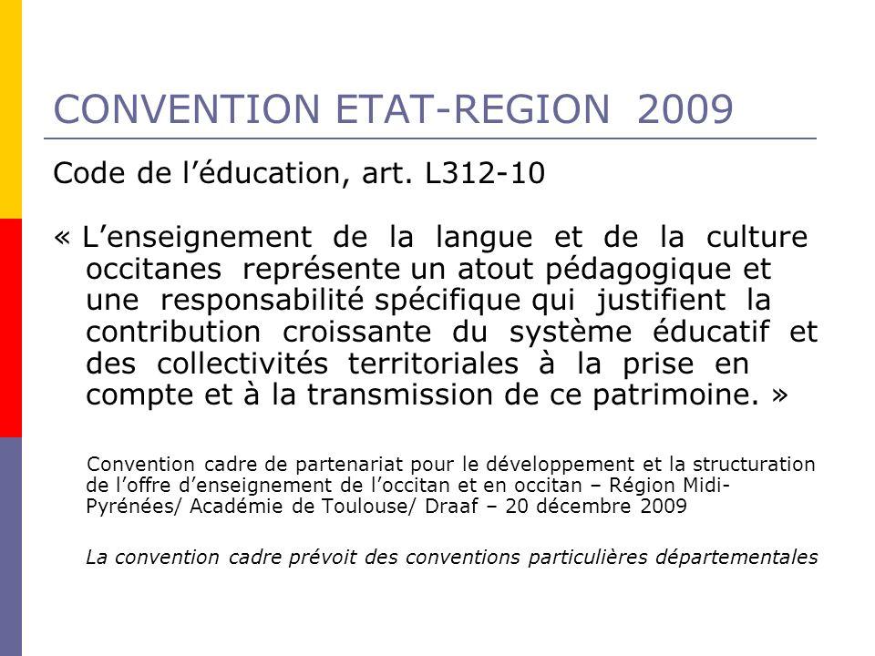 CONVENTION ETAT-REGION 2009 Code de léducation, art. L312-10 « Lenseignement de la langue et de la culture occitanes représente un atout pédagogique e