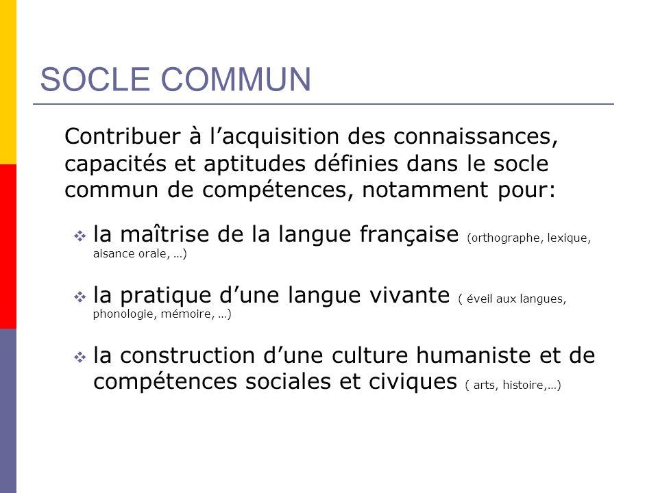 SOCLE COMMUN Contribuer à lacquisition des connaissances, capacités et aptitudes définies dans le socle commun de compétences, notamment pour: la maît