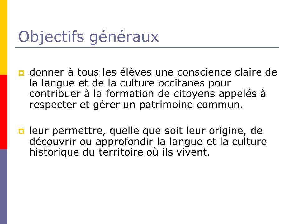 Objectifs généraux donner à tous les élèves une conscience claire de la langue et de la culture occitanes pour contribuer à la formation de citoyens a