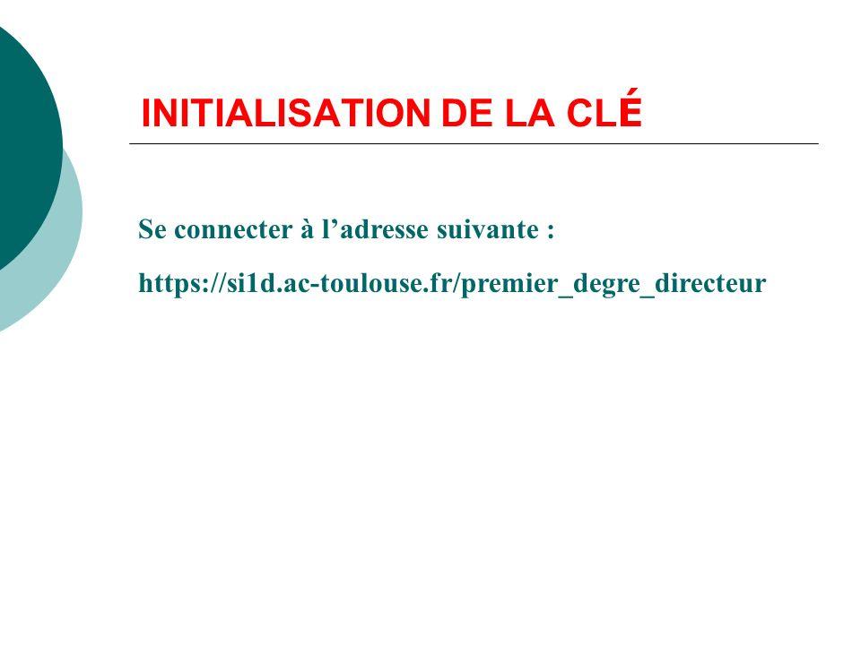 INITIALISATION DE LA CL É Se connecter à ladresse suivante : https://si1d.ac-toulouse.fr/premier_degre_directeur