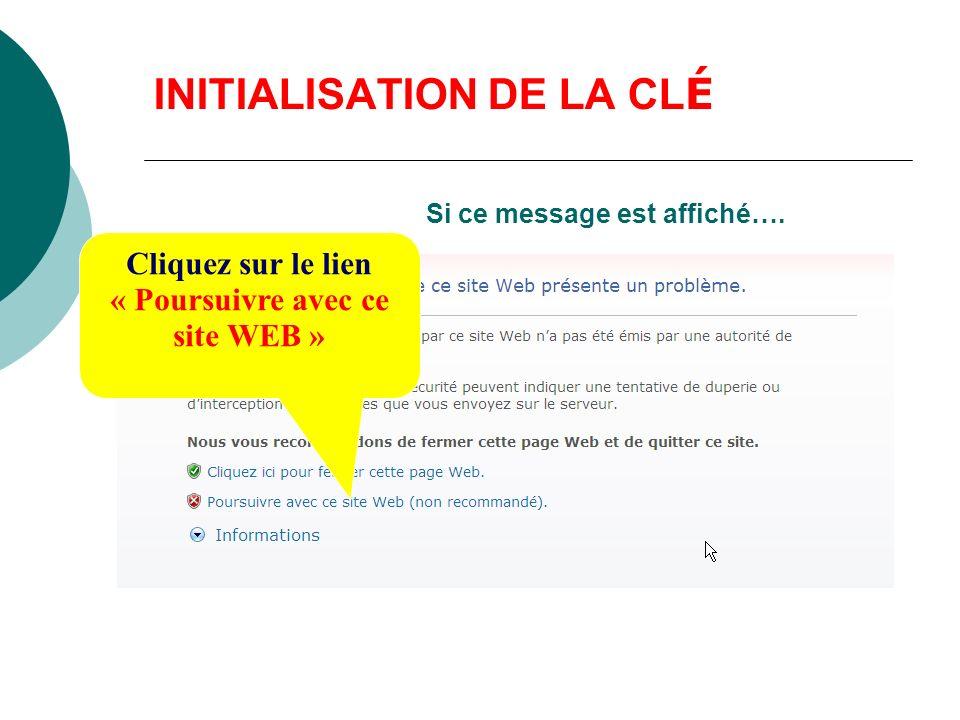 INITIALISATION DE LA CL É Cliquez sur le lien « Poursuivre avec ce site WEB » Si ce message est affiché….