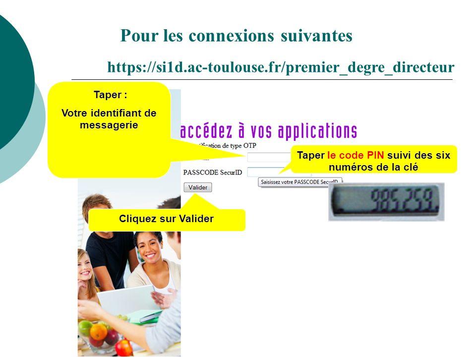 Pour les connexions suivantes https://si1d.ac-toulouse.fr/premier_degre_directeur Taper : Votre identifiant de messagerie Taper le code PIN suivi des six numéros de la clé Cliquez sur Valider
