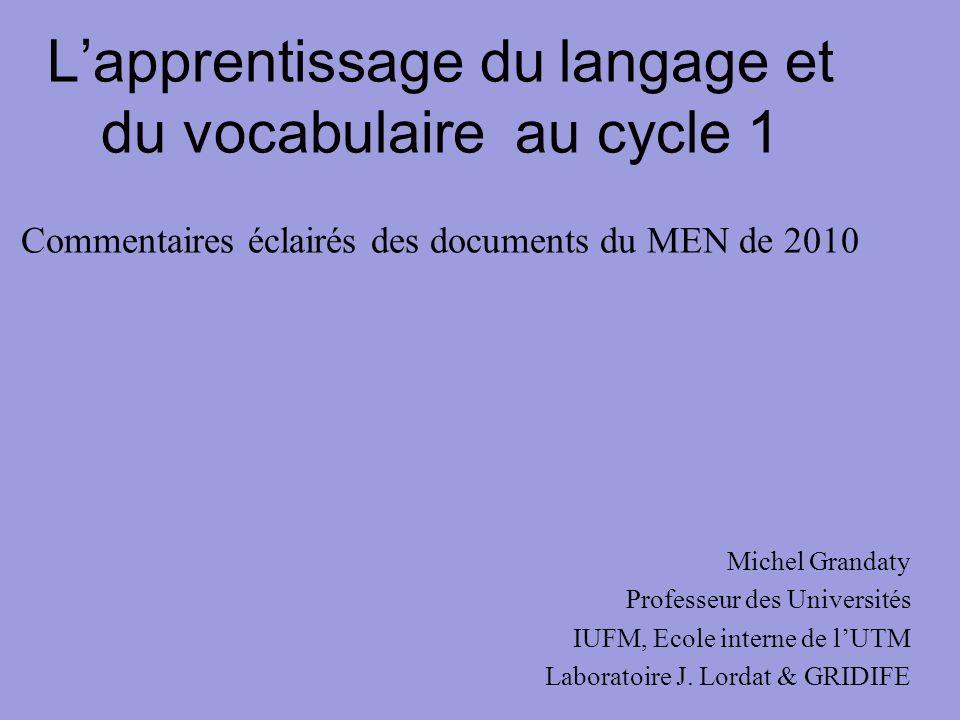 Lapprentissage du langage et du vocabulaire au cycle 1 Commentaires éclairés des documents du MEN de 2010 Michel Grandaty Professeur des Universités I