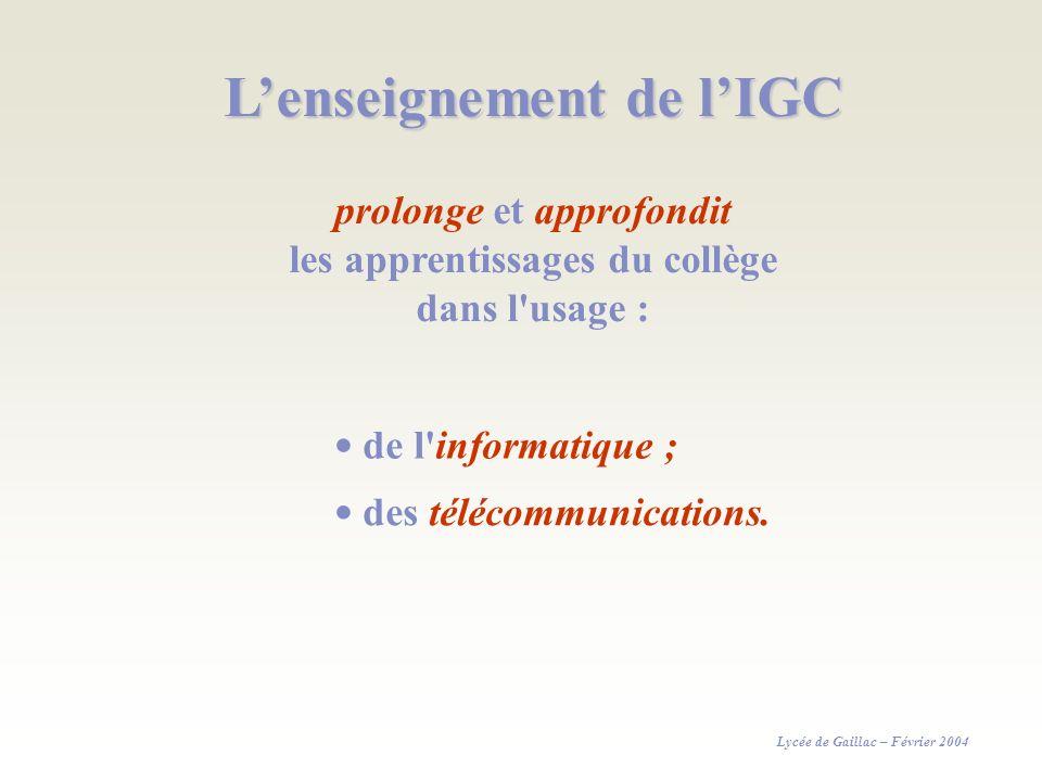 Lenseignement de lIGC prolonge et approfondit les apprentissages du collège dans l'usage : de l'informatique ; des télécommunications. Lycée de Gailla