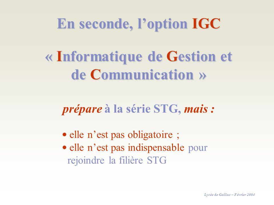 En seconde, loption IGC « Informatique de Gestion et de Communication » prépare à la série STG, mais : elle nest pas obligatoire ; elle nest pas indis