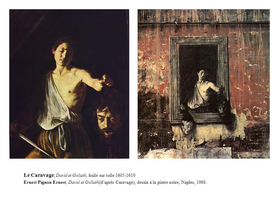 Le Caravage, David et Goliath, huile sur toile 1605-1610 Ernest Pignon Ernest, David et Goliath(daprès Caravage), dessin à la pierre noire, Naples, 19